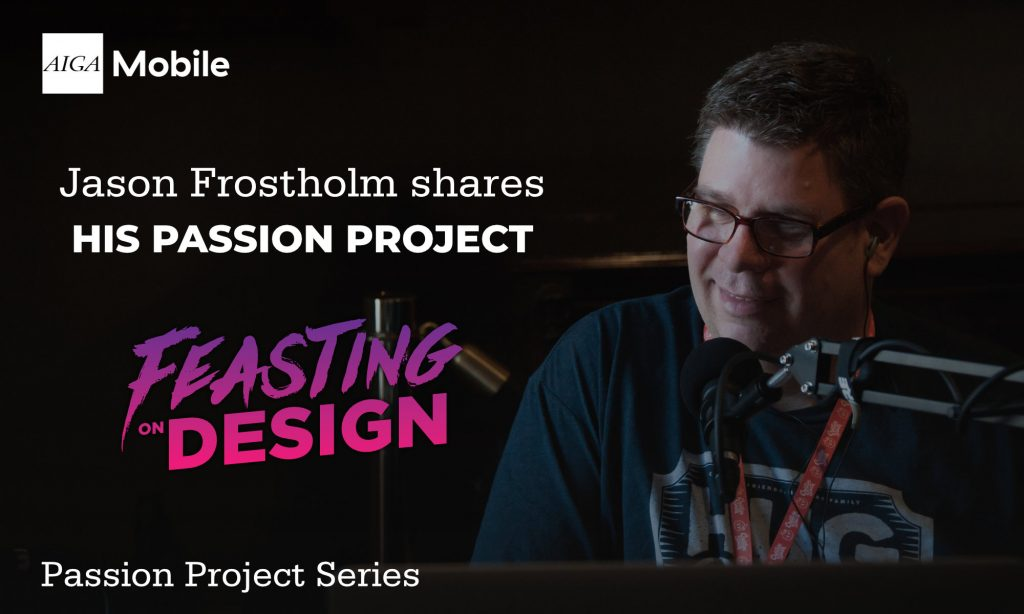 Jason Frostholm of Creative South Podcast and Feasting on Design Podcast on creating passion projects.